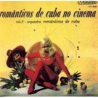 ORQUESTRA ROMANTICOS DE CUBA - Romanticos De Cuba No Cinema Vol 2